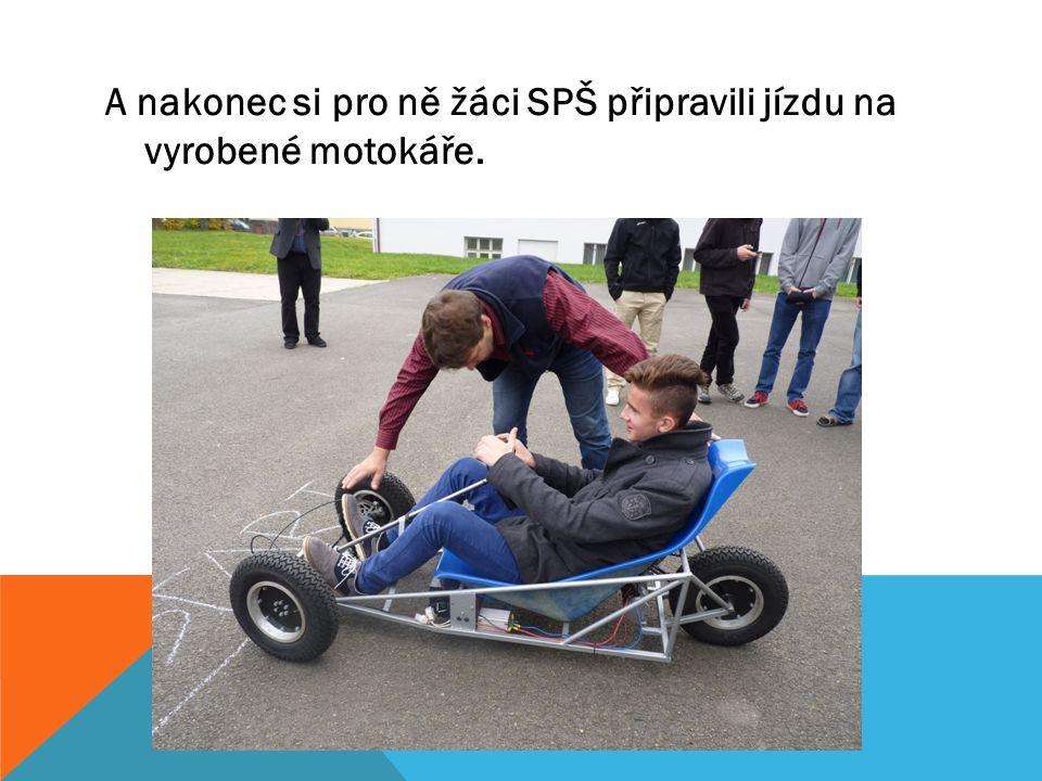 A nakonec si pro ně žáci SPŠ připravili jízdu na vyrobené motokáře.