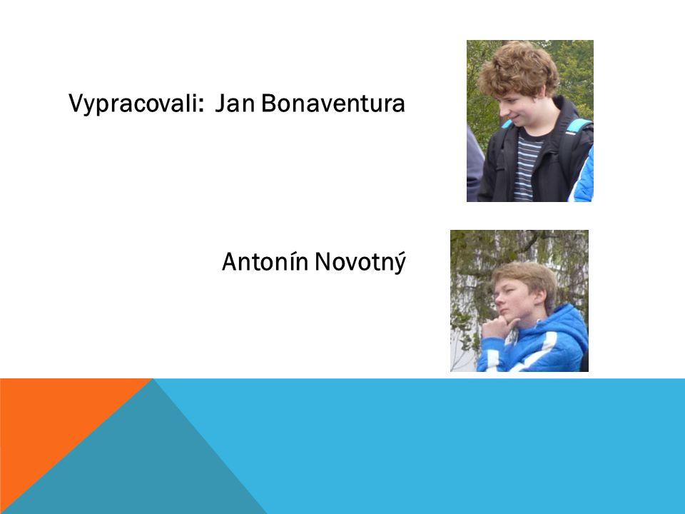 Vypracovali: Jan Bonaventura Antonín Novotný