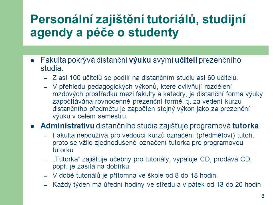 8 Personální zajištění tutoriálů, studijní agendy a péče o studenty Fakulta pokrývá distanční výuku svými učiteli prezenčního studia.