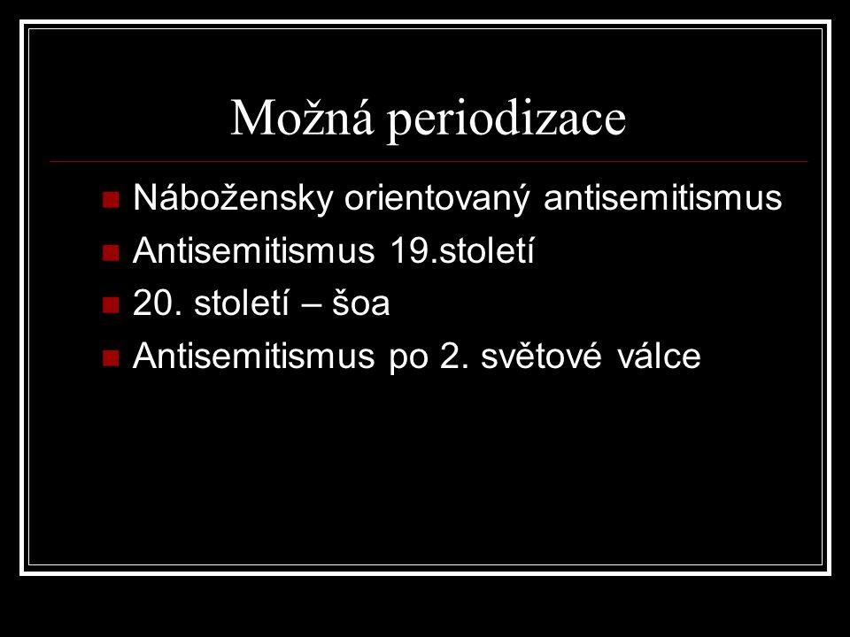 Možná periodizace Nábožensky orientovaný antisemitismus Antisemitismus 19.století 20. století – šoa Antisemitismus po 2. světové válce