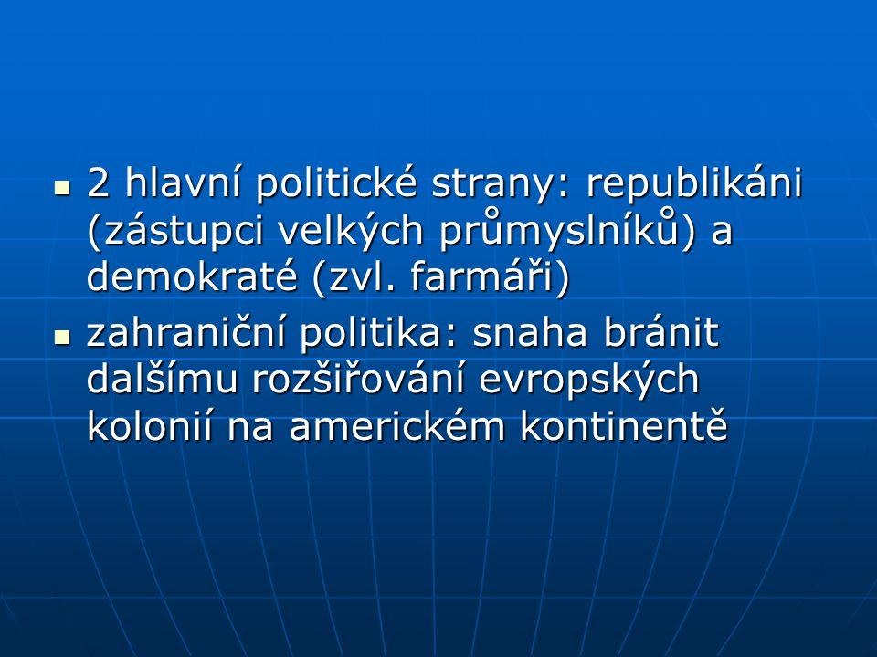 2 hlavní politické strany: republikáni (zástupci velkých průmyslníků) a demokraté (zvl.