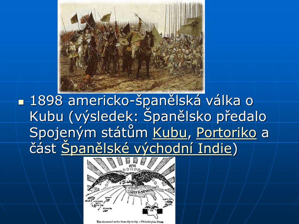 1898 americko-španělská válka o Kubu (výsledek: Španělsko předalo Spojeným státům Kubu, Portoriko a část Španělské východní Indie) 1898 americko-španělská válka o Kubu (výsledek: Španělsko předalo Spojeným státům Kubu, Portoriko a část Španělské východní Indie)KubuPortorikoŠpanělské východní IndieKubuPortorikoŠpanělské východní Indie