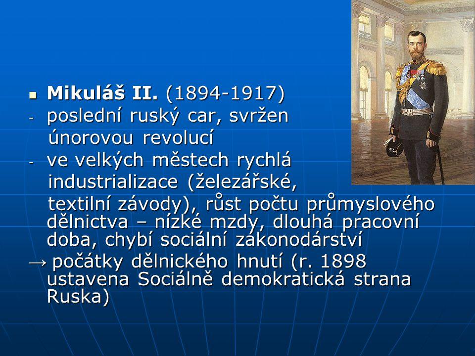Mikuláš II. (1894-1917) Mikuláš II. (1894-1917) - poslední ruský car, svržen únorovou revolucí únorovou revolucí - ve velkých městech rychlá industria