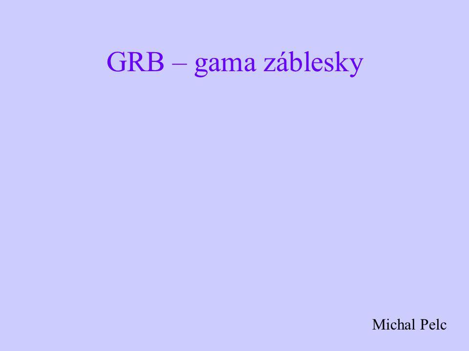 GRB – gama záblesky Michal Pelc