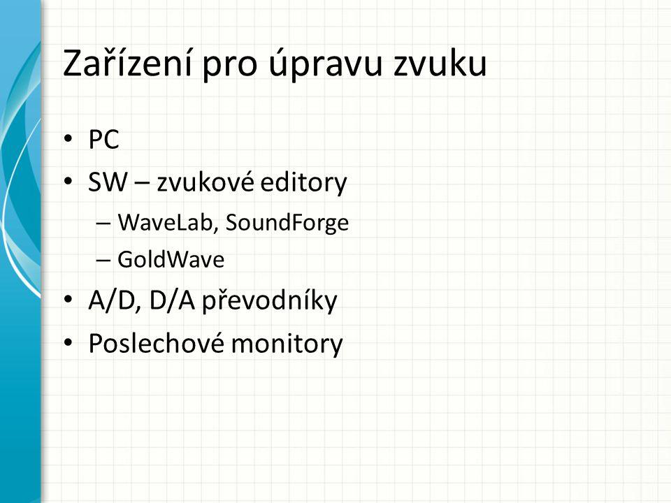 Zařízení pro úpravu zvuku PC SW – zvukové editory – WaveLab, SoundForge – GoldWave A/D, D/A převodníky Poslechové monitory