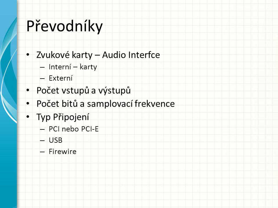 Převodníky Zvukové karty – Audio Interfce – Interní – karty – Externí Počet vstupů a výstupů Počet bitů a samplovací frekvence Typ Připojení – PCI neb
