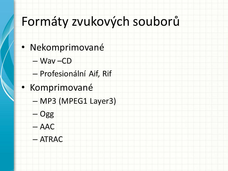 Formáty zvukových souborů Nekomprimované – Wav –CD – Profesionální Aif, Rif Komprimované – MP3 (MPEG1 Layer3) – Ogg – AAC – ATRAC