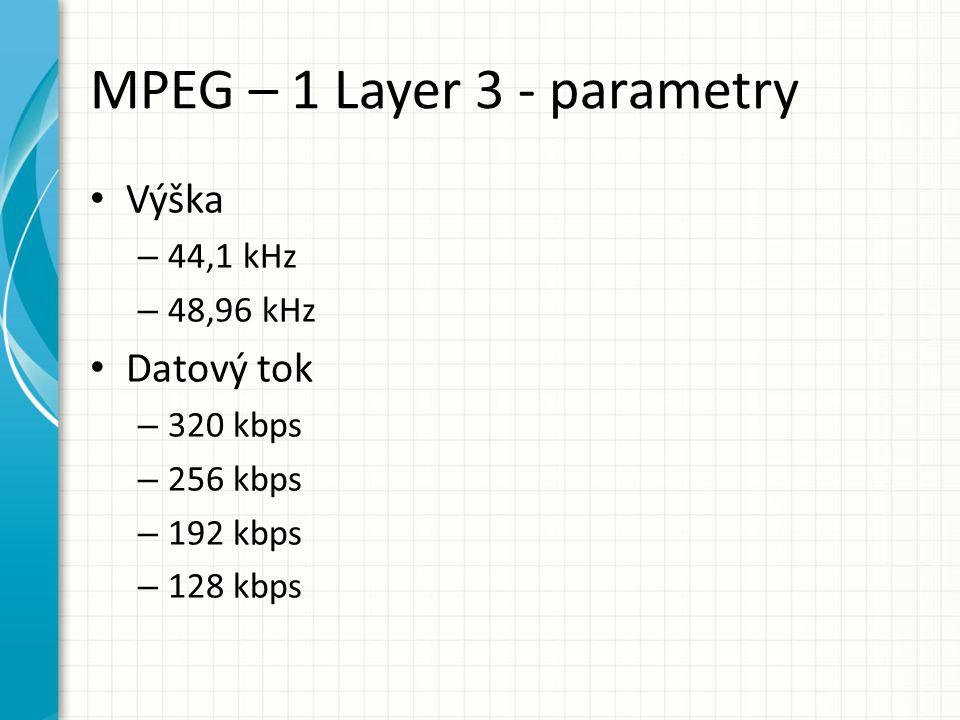 MPEG – 1 Layer 3 - parametry Výška – 44,1 kHz – 48,96 kHz Datový tok – 320 kbps – 256 kbps – 192 kbps – 128 kbps