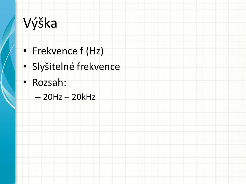Výška Frekvence f (Hz) Slyšitelné frekvence Rozsah: – 20Hz – 20kHz