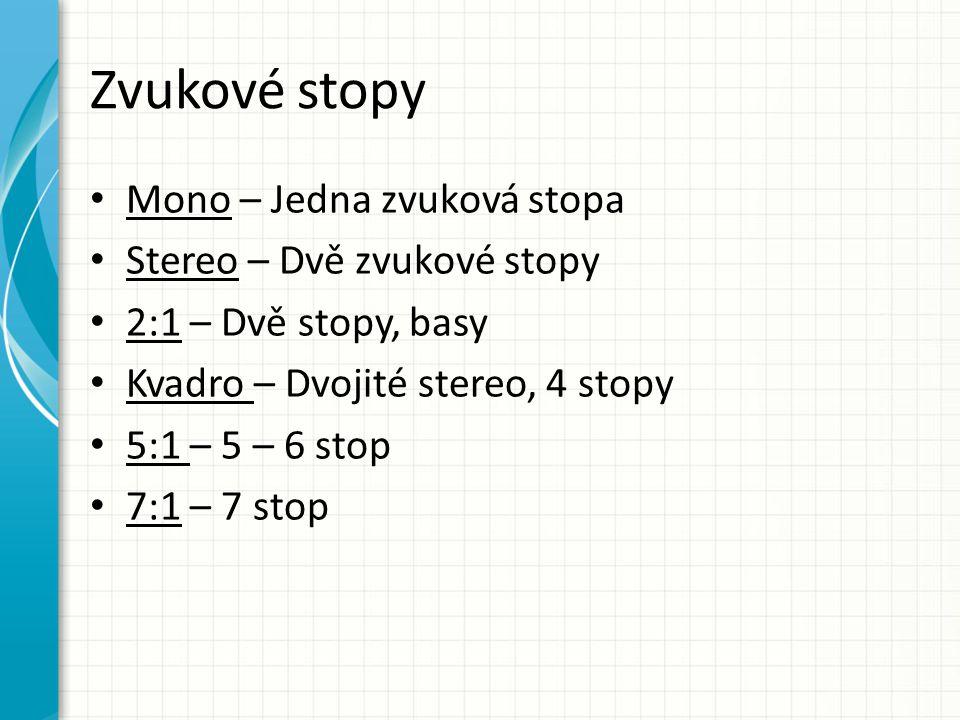 Zvukové stopy Mono – Jedna zvuková stopa Stereo – Dvě zvukové stopy 2:1 – Dvě stopy, basy Kvadro – Dvojité stereo, 4 stopy 5:1 – 5 – 6 stop 7:1 – 7 st