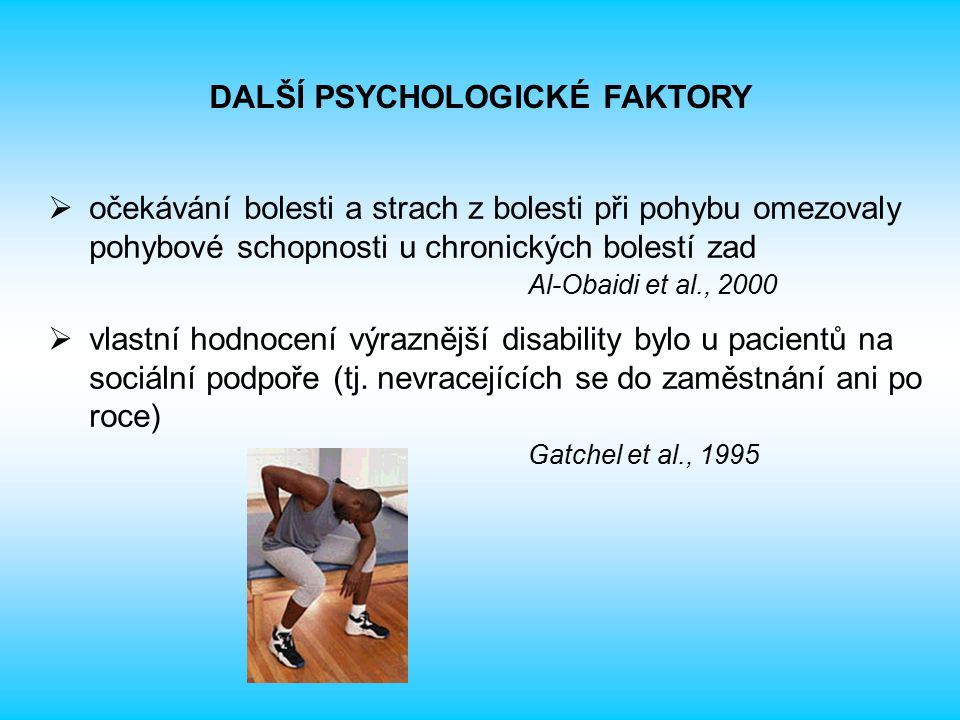  očekávání bolesti a strach z bolesti při pohybu omezovaly pohybové schopnosti u chronických bolestí zad Al-Obaidi et al., 2000  vlastní hodnocení v