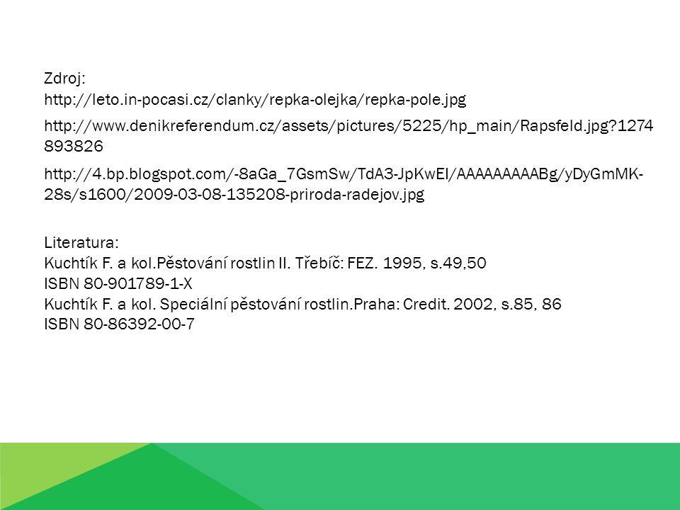 http://leto.in-pocasi.cz/clanky/repka-olejka/repka-pole.jpg Zdroj: http://www.denikreferendum.cz/assets/pictures/5225/hp_main/Rapsfeld.jpg?1274 893826 http://4.bp.blogspot.com/-8aGa_7GsmSw/TdA3-JpKwEI/AAAAAAAAABg/yDyGmMK- 28s/s1600/2009-03-08-135208-priroda-radejov.jpg Literatura: Kuchtík F.