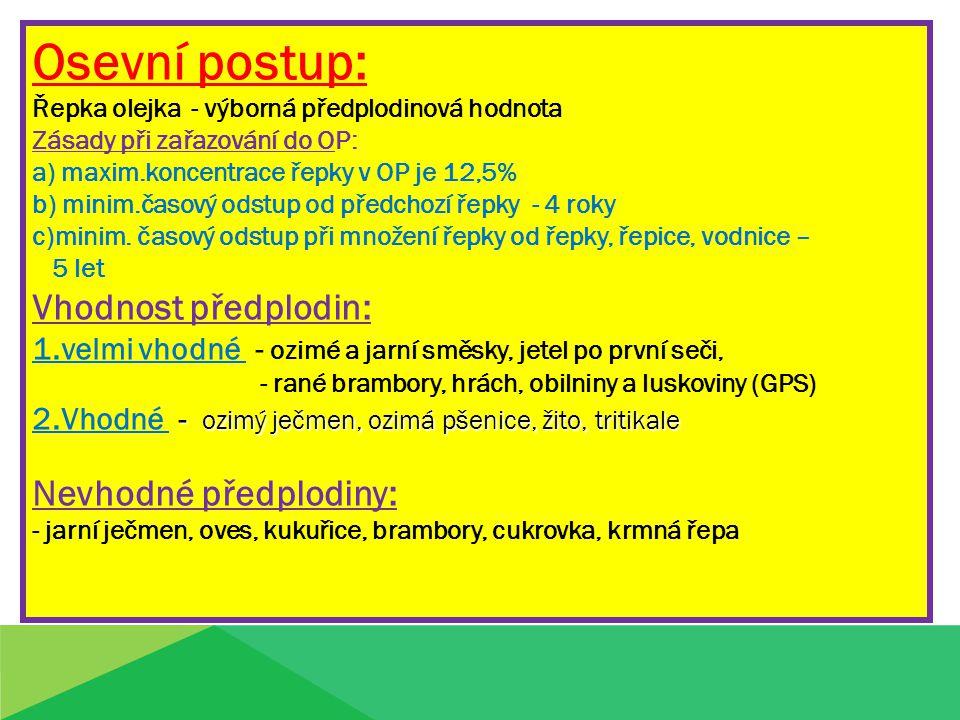 Osevní postup: Řepka olejka - výborná předplodinová hodnota Zásady při zařazování do OP: a) maxim.koncentrace řepky v OP je 12,5% b) minim.časový odstup od předchozí řepky - 4 roky c)minim.