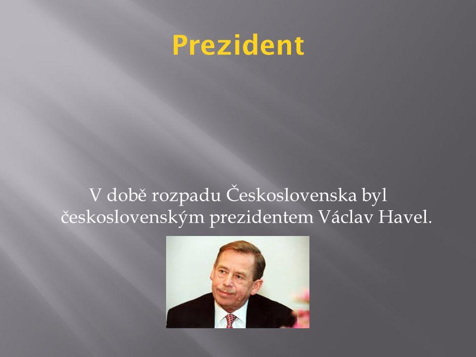 Prezident V době rozpadu Československa byl československým prezidentem Václav Havel.