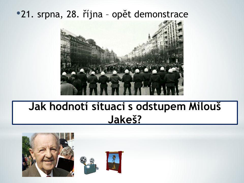 21. srpna, 28. října – opět demonstrace Jak hodnotí situaci s odstupem Milouš Jakeš?