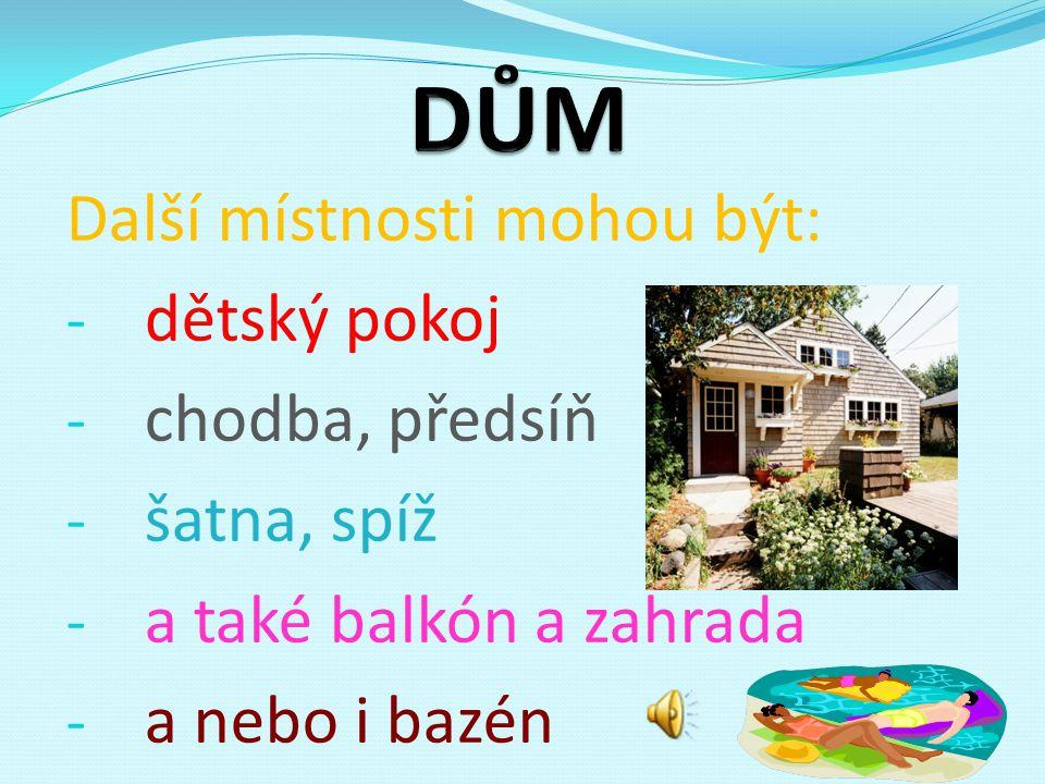 Další místnosti mohou být: - dětský pokoj - chodba, předsíň - šatna, spíž - a také balkón a zahrada - a nebo i bazén