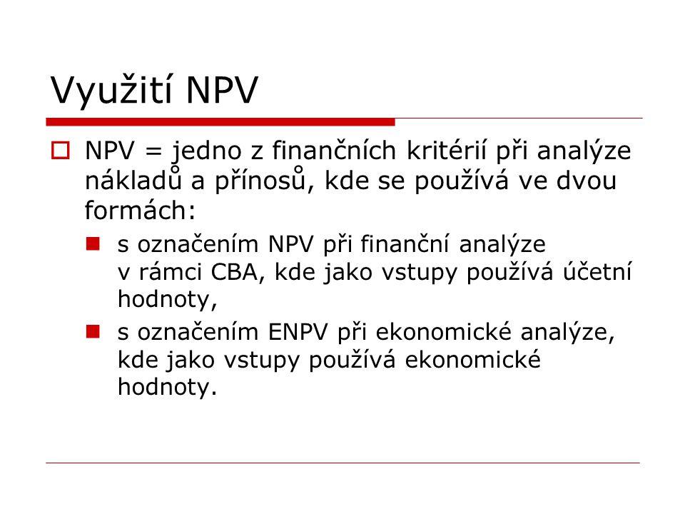 Využití NPV  NPV = jedno z finančních kritérií při analýze nákladů a přínosů, kde se používá ve dvou formách: s označením NPV při finanční analýze v