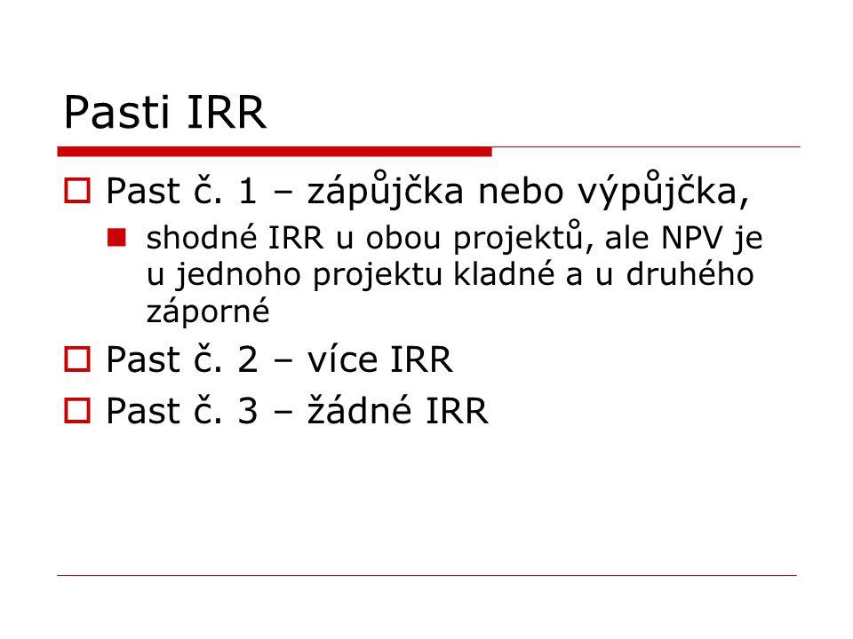 Pasti IRR  Past č. 1 – zápůjčka nebo výpůjčka, shodné IRR u obou projektů, ale NPV je u jednoho projektu kladné a u druhého záporné  Past č. 2 – víc