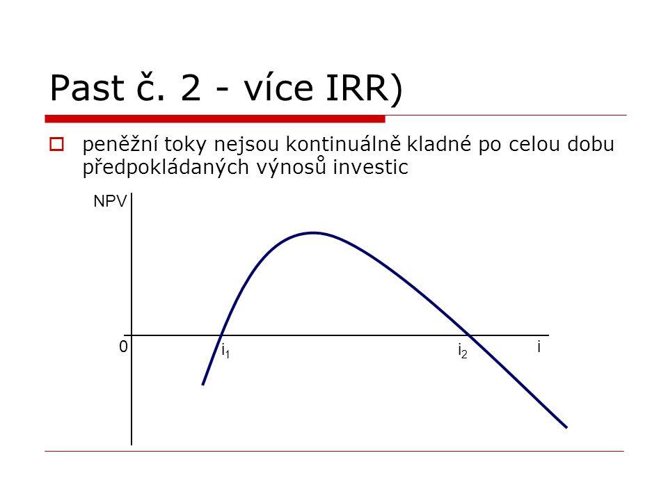 Past č. 2 - více IRR)  peněžní toky nejsou kontinuálně kladné po celou dobu předpokládaných výnosů investic 0 NPV i i2i2 i1i1