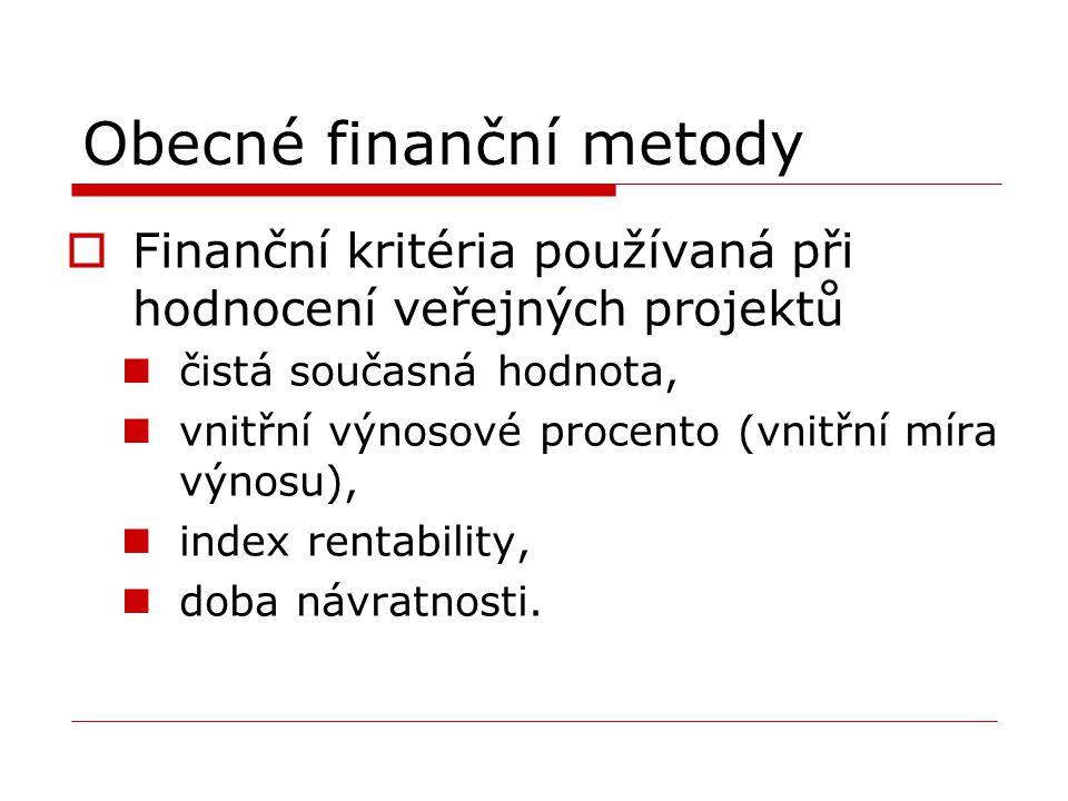 Obecné finanční metody FFinanční kritéria používaná při hodnocení veřejných projektů čistá současná hodnota, vnitřní výnosové procento (vnitřní míra