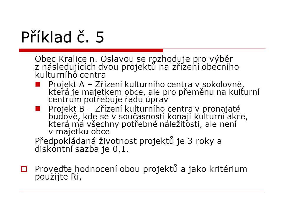 Příklad č. 5 Obec Kralice n. Oslavou se rozhoduje pro výběr z následujících dvou projektů na zřízení obecního kulturního centra Projekt A – Zřízení ku