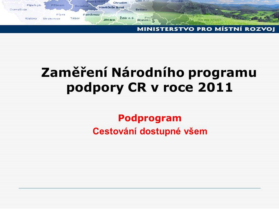 Zaměření Národního programu podpory CR v roce 2011 Podprogram Cestování dostupné všem