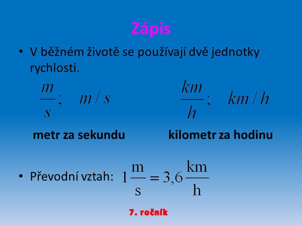 Zápis V běžném životě se používají dvě jednotky rychlosti.