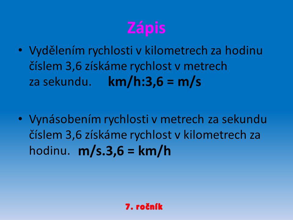Zápis Vydělením rychlosti v kilometrech za hodinu číslem 3,6 získáme rychlost v metrech za sekundu.