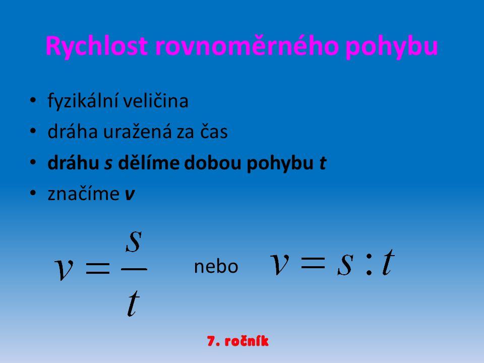 Rychlost rovnoměrného pohybu fyzikální veličina dráha uražená za čas dráhu s dělíme dobou pohybu t značíme v nebo
