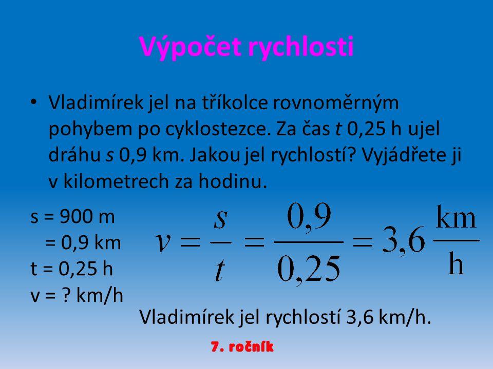 Výpočet rychlosti Vladimírek jel na tříkolce rovnoměrným pohybem po cyklostezce.