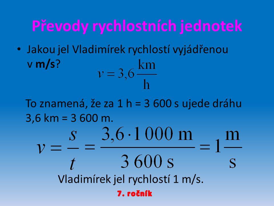 Převody rychlostních jednotek Z příkladu s Vladimírkem jedoucím na tříkolce vyplývá vztah mezi rychlostí v m/s a v km/h.