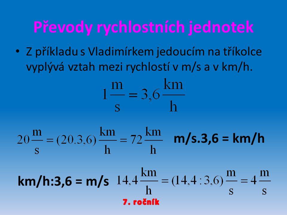 Zápis Rychlost v je fyzikální veličina určující velikost dráhy s, kterou těleso urazí za jednotku času t.