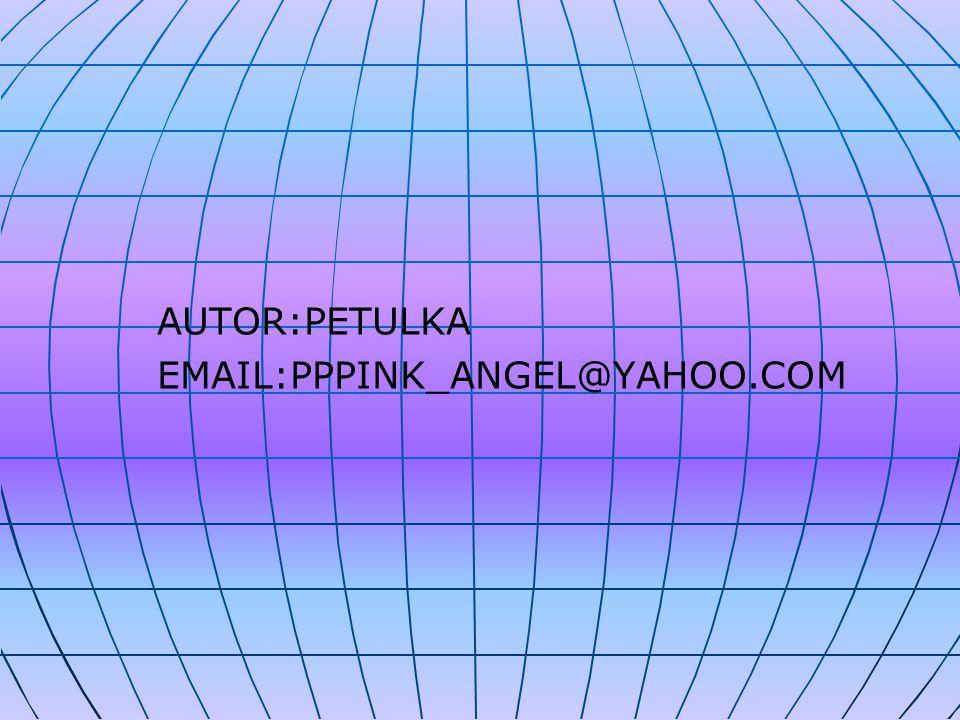 AUTOR:PETULKA EMAIL:PPPINK_ANGEL@YAHOO.COM