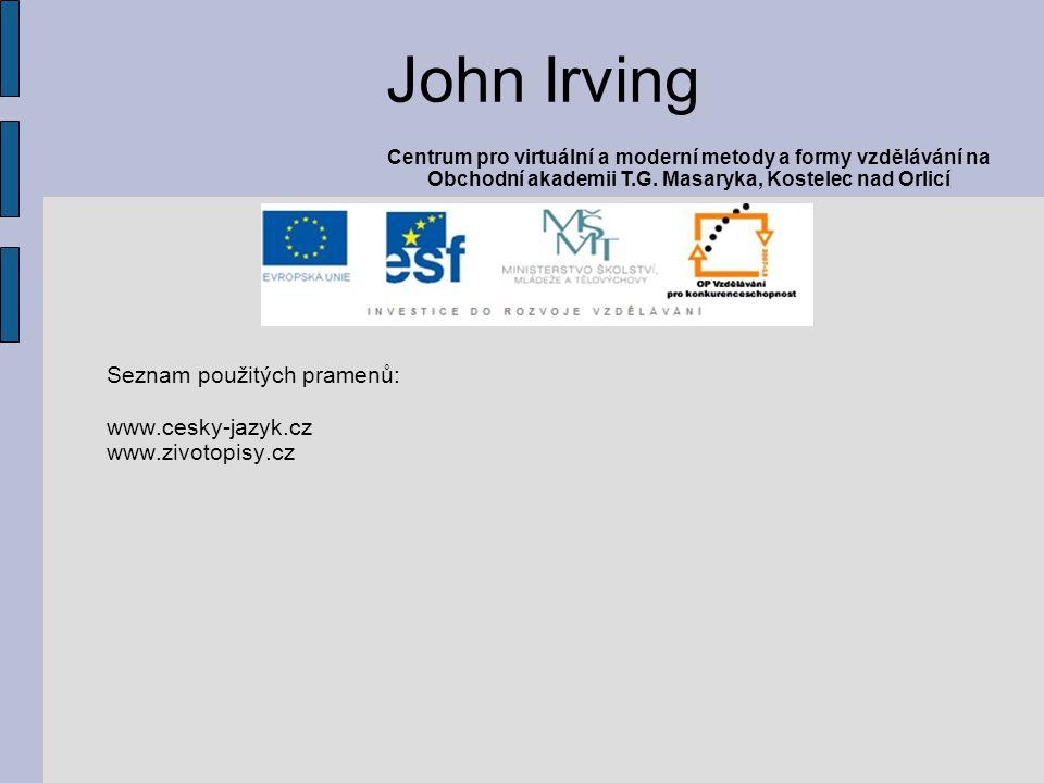 Seznam použitých pramenů: www.cesky-jazyk.cz www.zivotopisy.cz John Irving Centrum pro virtuální a moderní metody a formy vzdělávání na Obchodní akademii T.G.
