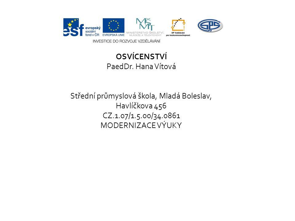 OSVÍCENSTVÍ PaedDr. Hana Vítová Střední průmyslová škola, Mladá Boleslav, Havlíčkova 456 CZ.1.07/1.5.00/34.0861 MODERNIZACE VÝUKY