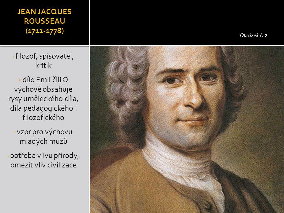 JEAN JACQUES ROUSSEAU (1712-1778) filozof, spisovatel, kritik dílo Emil čili O výchově obsahuje rysy uměleckého díla, díla pedagogického i filozofické