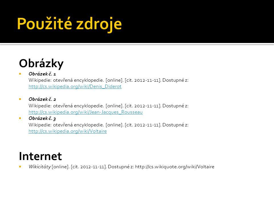 Obrázky  Obrázek č. 1 Wikipedie: otevřená encyklopedie. [online]. [cit. 2012-11-11]. Dostupné z: http://cs.wikipedia.org/wiki/Denis_Diderot http://cs