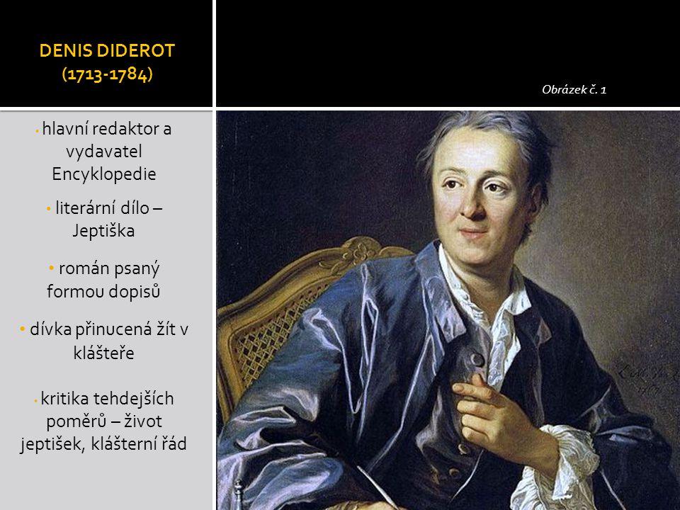 DENIS DIDEROT (1713-1784) hlavní redaktor a vydavatel Encyklopedie literární dílo – Jeptiška román psaný formou dopisů dívka přinucená žít v klášteře