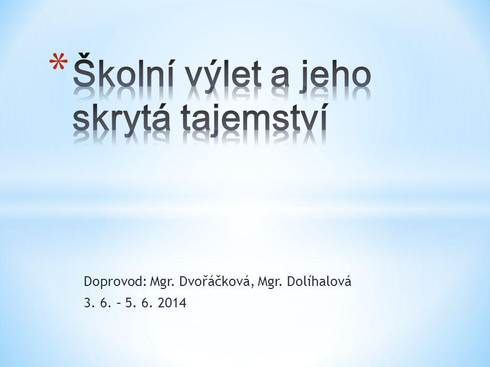 Doprovod: Mgr. Dvořáčková, Mgr. Dolíhalová 3. 6. – 5. 6. 2014