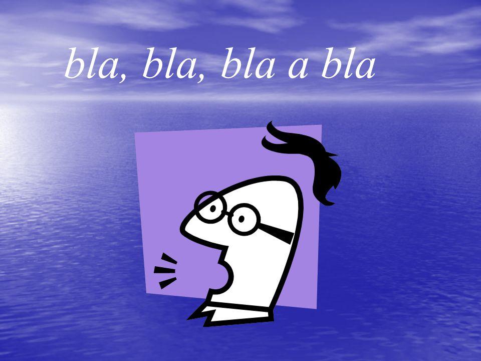 bla, bla, bla a bla