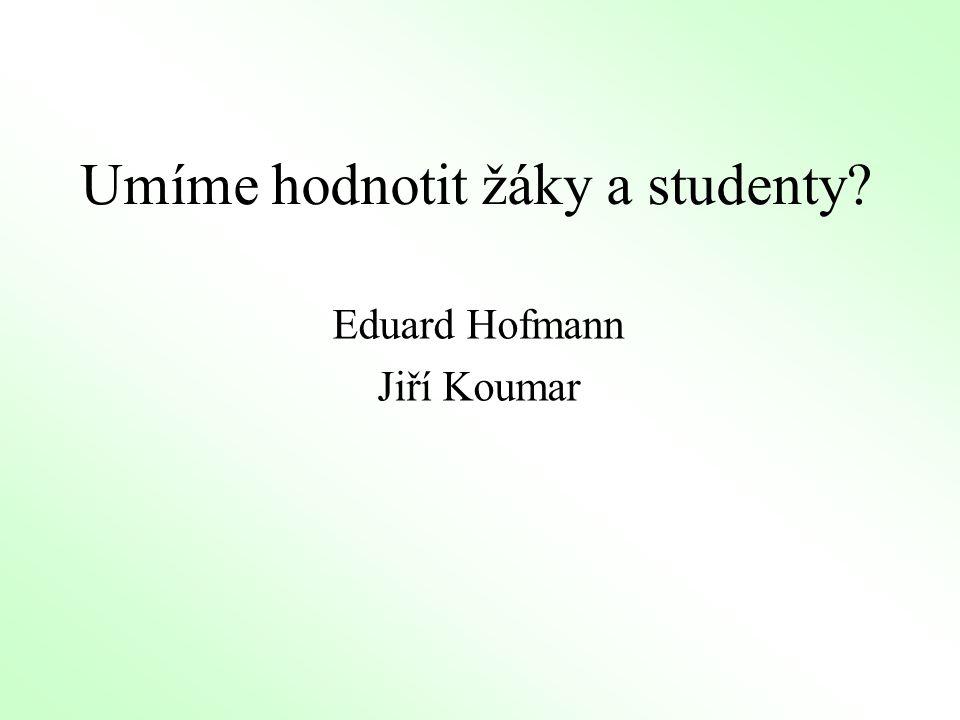 Umíme hodnotit žáky a studenty? Eduard Hofmann Jiří Koumar