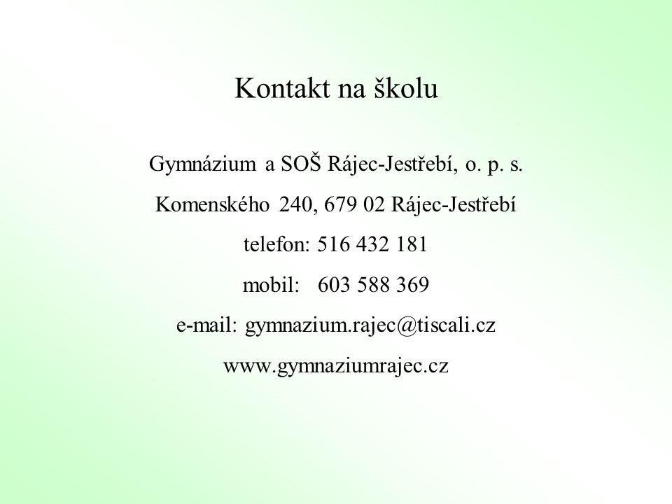 Kontakt na školu Gymnázium a SOŠ Rájec-Jestřebí, o. p. s. Komenského 240, 679 02 Rájec-Jestřebí telefon: 516 432 181 mobil: 603 588 369 e-mail: gymnaz