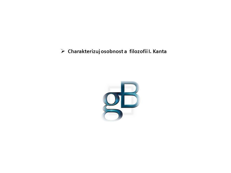  Charakterizuj osobnost a filozofii I. Kanta