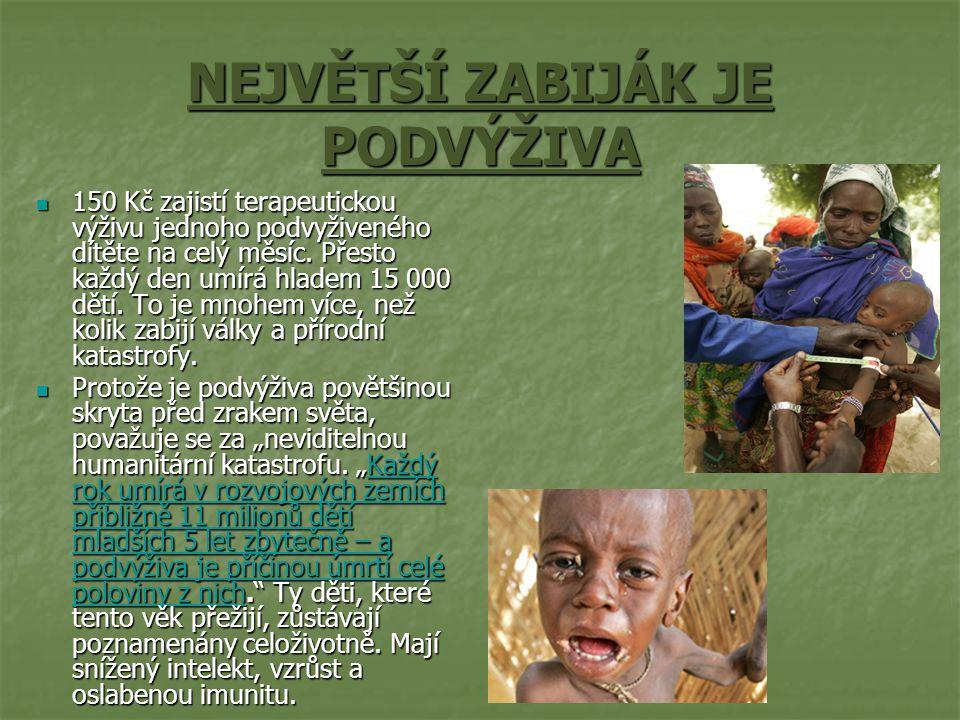 NEJVĚTŠÍ ZABIJÁK JE PODVÝŽIVA 150 Kč zajistí terapeutickou výživu jednoho podvyživeného dítěte na celý měsíc.
