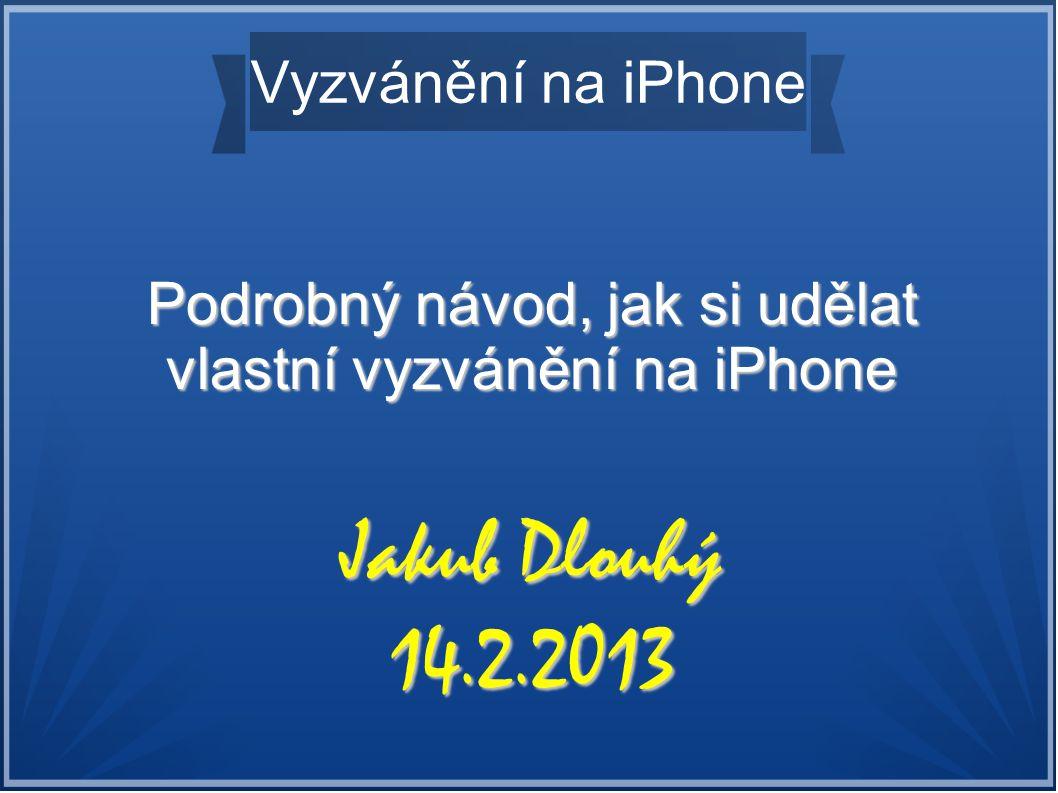 Vyzvánění na iPhone Podrobný návod, jak si udělat vlastní vyzvánění na iPhone Jakub Dlouhý 14.2.2013