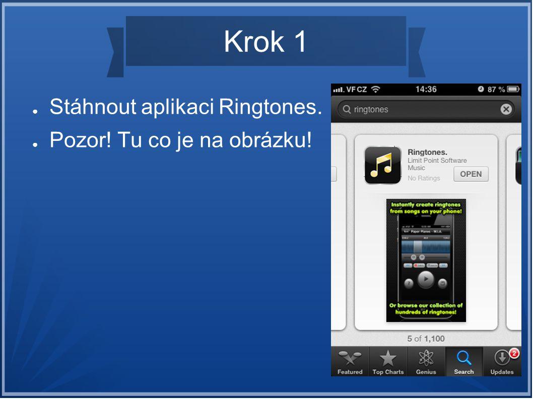Krok 1 ● Stáhnout aplikaci Ringtones. ● Pozor! Tu co je na obrázku!
