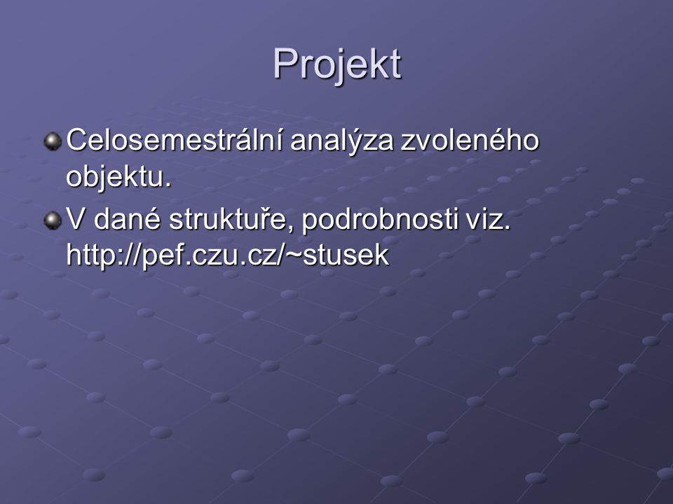 Projekt Celosemestrální analýza zvoleného objektu. V dané struktuře, podrobnosti viz. http://pef.czu.cz/~stusek