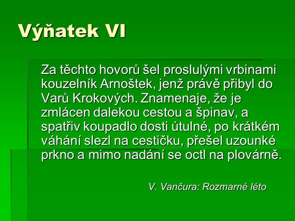Výňatek VI Za těchto hovorů šel proslulými vrbinami kouzelník Arnoštek, jenž právě přibyl do Varů Krokových. Znamenaje, že je zmlácen dalekou cestou a