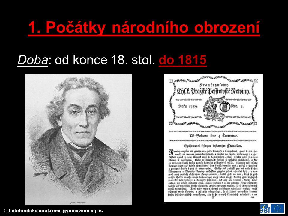 © Letohradské soukromé gymnázium o.p.s. 1. Počátky národního obrození Doba: od konce 18. stol. do 1815