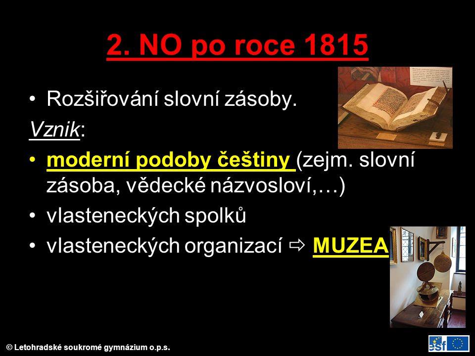 © Letohradské soukromé gymnázium o.p.s. 2. NO po roce 1815 Rozšiřování slovní zásoby. Vznik: moderní podoby češtiny (zejm. slovní zásoba, vědecké názv